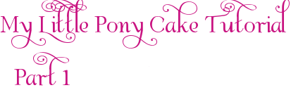 My Little Pony Cake Tutorial Part 1