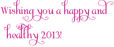 Wishing you a happy and healthy 2013!